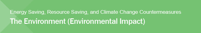 Energy Saving, Resource Saving, and Climate Change Countermeasures The Environment (Environmental Impact)