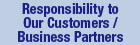 Responsibility to Our Customers / Business Partners