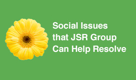 Social Issues that JSR Group Can Help Resolve