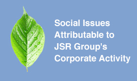 Social Issues Attributable to JSR Groups Corporate Activity