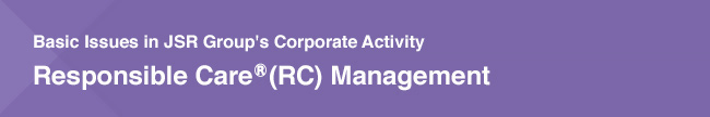 Basic Issues in JSR Group's Corporate Activity / Responsible Care (RC) Management