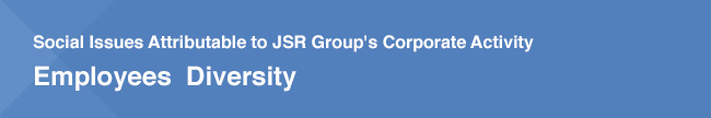 Social Issues Attributable to JSR Group's Corporate Activity / Employees Diversity