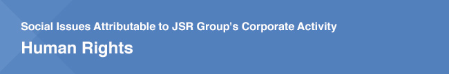 Social Issues Attributable to JSR Group's Corporate Activity Human Rights